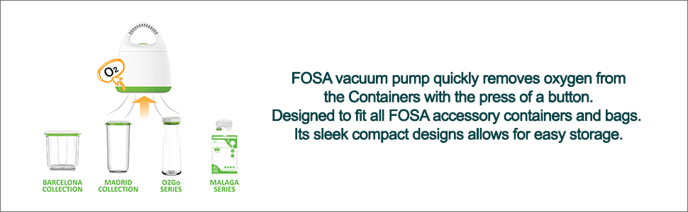 FOSA vacuum pump quickly removes oxygen from the Containers with the press of a button Designed to fit all FOSA accessory containers and bags Its sleek compact designs allows for easy storage
